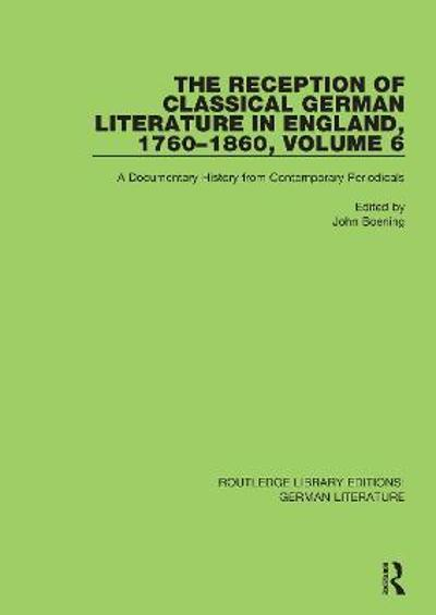 The Reception of Classical German Literature in England, 1760-1860, Volume 6 - John Boening
