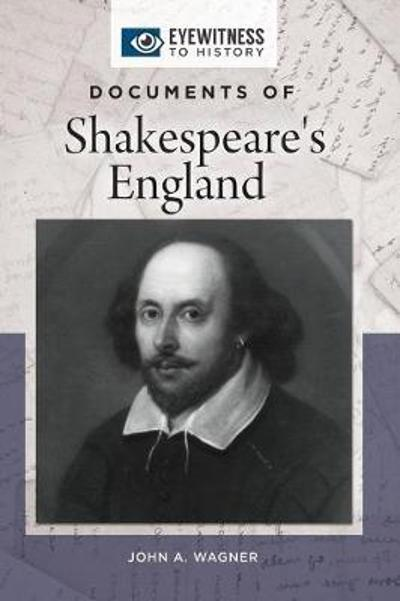 Documents of Shakespeare's England - John A. Wagner