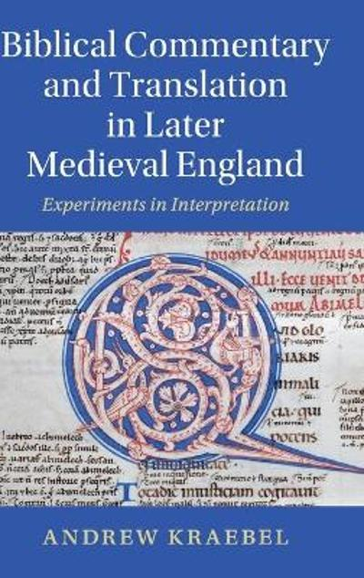 Biblical Commentary and Translation in Later Medieval England - Andrew Kraebel