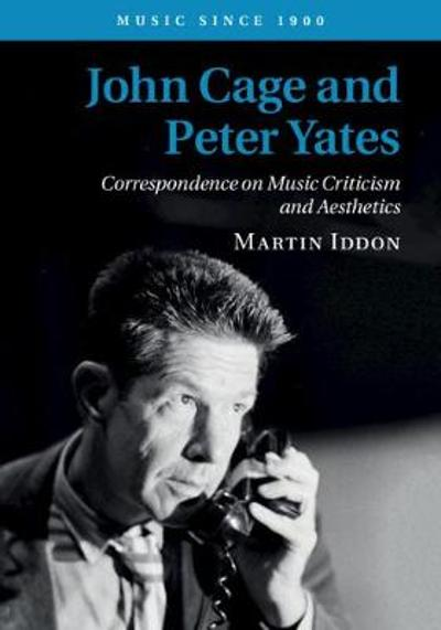 John Cage and Peter Yates - Martin Iddon