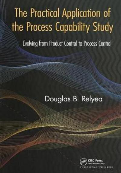 The Practical Application of the Process Capability Study - Douglas B. Relyea