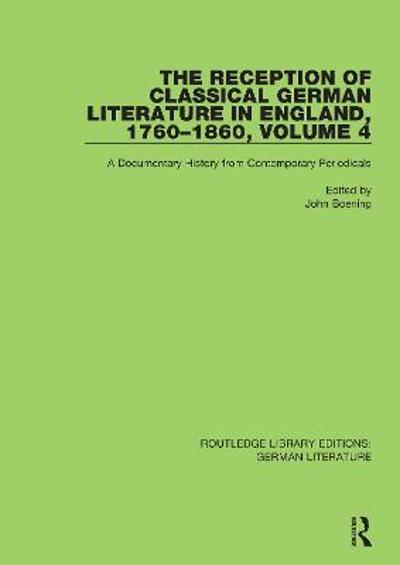 The Reception of Classical German Literature in England, 1760-1860, Volume 4 - John Boening