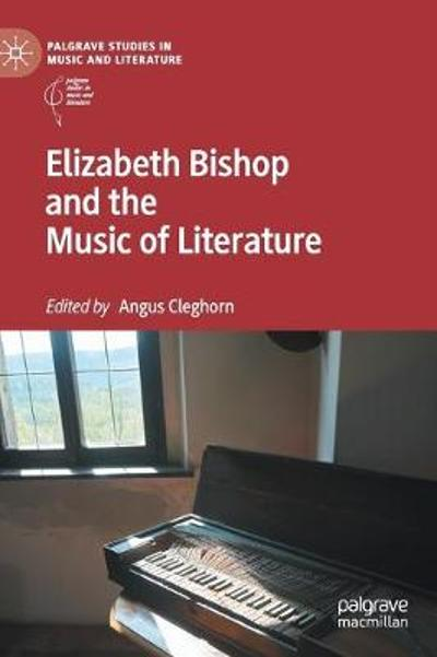 Elizabeth Bishop and the Music of Literature - Dr. Angus J. Cleghorn