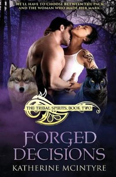 Forged Decisions - Katherine McIntyre