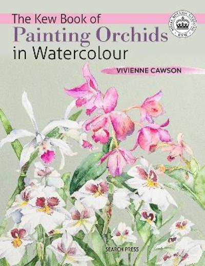 The Kew Book of Painting Orchids in Watercolour - Vivienne Cawson