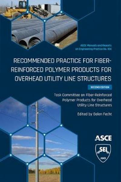 Recommended Practice for Fiber-Reinforced Polymer Products for Overhead Utility Line Structures - Task Committee on Fiber-Reinforced Polymer Products for Overhead Utility Line Structures