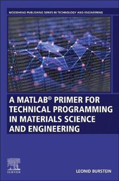 A MATLAB (R) Primer for Technical Programming for Materials Science and Engineering - Leonid Burstein