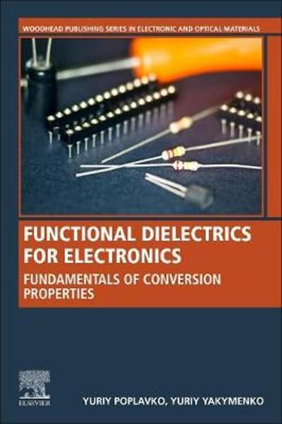 Functional Dielectrics for Electronics - Yuriy Poplavko