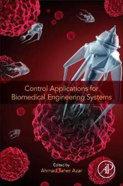 Control Applications for Biomedical Engineering Systems - Ahmad Taher Azar