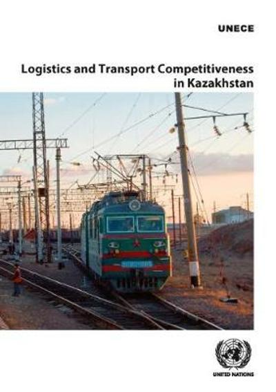 Logistics and transport competitiveness in Kazakhstan - United Nations: Economic Commission for Europe