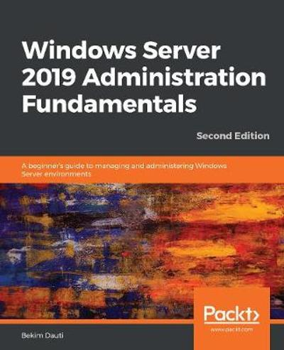 Windows Server 2019 Administration Fundamentals - Bekim Dauti