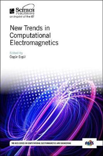 New Trends in Computational Electromagnetics - Ozgur Ergul