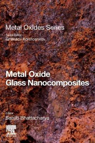 Metal Oxide Glass Nanocomposites - Sanjib Bhattacharya