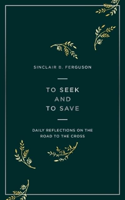 To Seek and to Save - Sinclair Ferguson