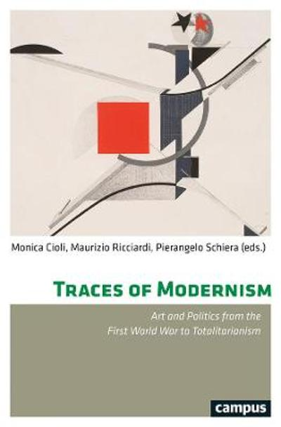 Traces of Modernism - Art and Politics from the First World War to Totalitarianism - Monica Cioli