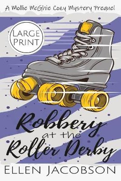 Robbery at the Roller Derby - Ellen Jacobson
