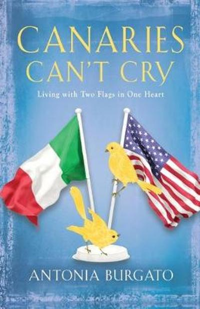 Canaries Can't Cry - Antonia Burgato
