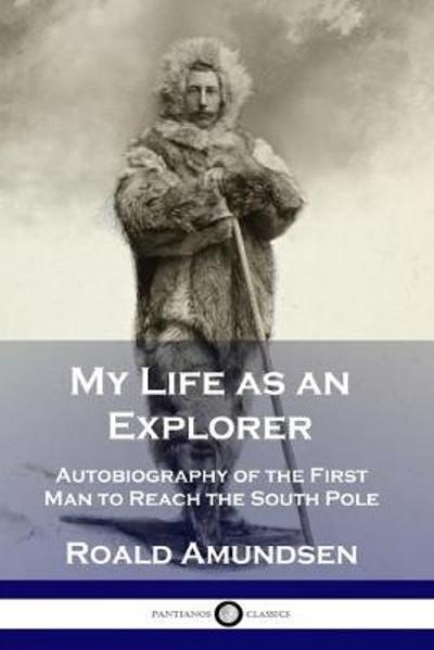 My Life as an Explorer - Roald Amundsen