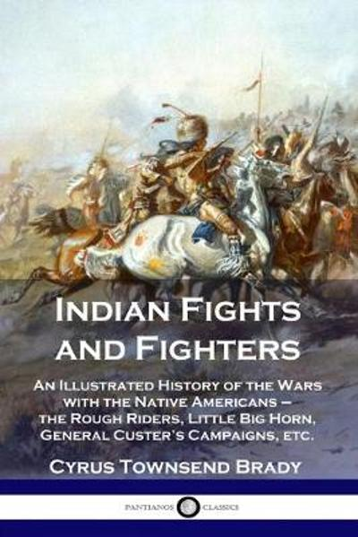 Indian Fights and Fighters - Cyrus Townsend Brady