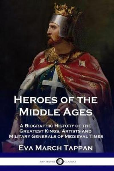 Heroes of the Middle Ages - Eva March Tappan