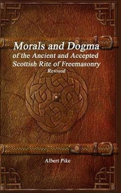 Morals and Dogma of the Ancient and Accepted Scottish Rite of Freemasonry Revised - Albert Pike