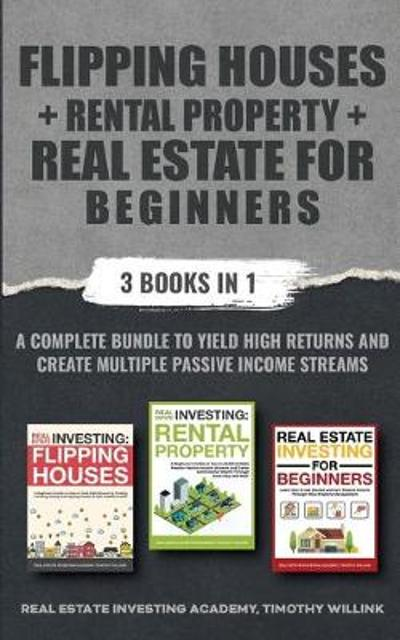Flipping Houses + Rental Property + Real Estate for Beginners - Timothy Willink