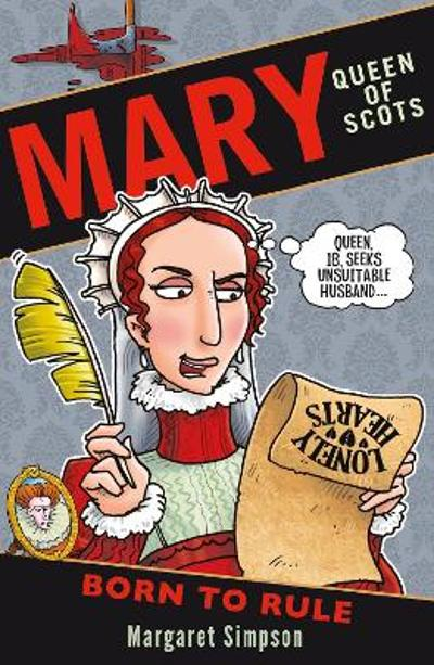 Mary Queen of Scots: Born to Rule - Margaret Simpson