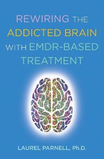 Rewiring the Addicted Brain with EMDR-Based Treatment - Laurel Parnell