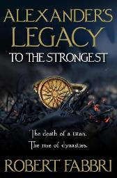 Alexander's Legacy: To The Strongest - Robert Fabbri
