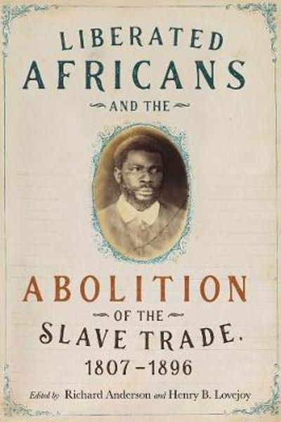 Liberated Africans and the Abolition of the Slave Trade, 1807-1896 - Richard Anderson