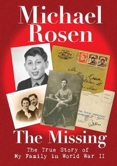 The Missing: The True Story of My Family in World War II - Michael Rosen