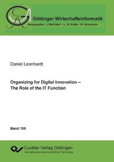 Organizing for Digital Innovation - The Role of the IT Function - Daniel Leonhardt