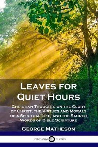 Leaves for Quiet Hours - George Matheson