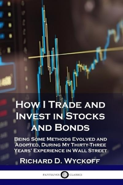 How I Trade and Invest in Stocks and Bonds - Richard D Wyckoff