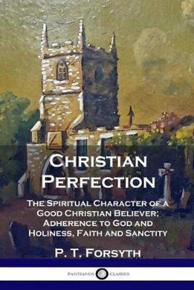 Christian Perfection - P T Forsyth
