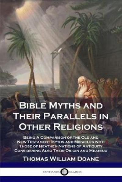 Bible Myths and Their Parallels in Other Religions - Thomas William Doane