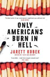 Only Americans Burn in Hell - Jarett Kobek