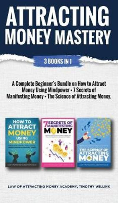 Attracting Money Mastery - Timothy Willink