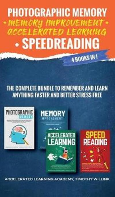 Photographic Memory + Memory Improvement + Accelerated Learning + Speedreading - Timothy Willink