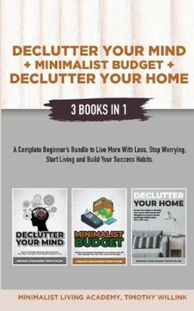Declutter Your Mind + Minimalist Budget + Declutter Your Home - Timothy Willink
