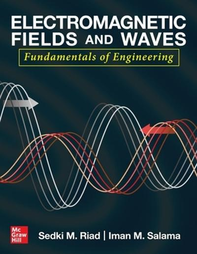 Electromagnetic Fields and Waves: Fundamentals of Engineering - Sedki Riad