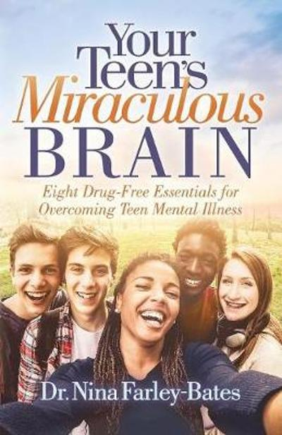 Your Teen's Miraculous Brain - Dr. Nina Farley-Bates