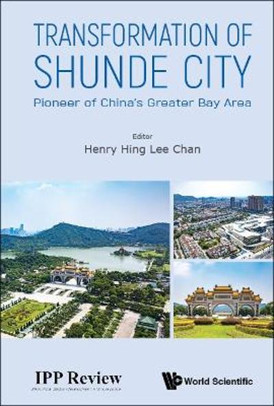 Transformation Of Shunde City: Pioneer Of China's Greater Bay Area - Henry Hing Lee Chan