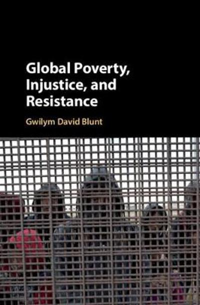 Global Poverty, Injustice, and Resistance - Gwilym David Blunt