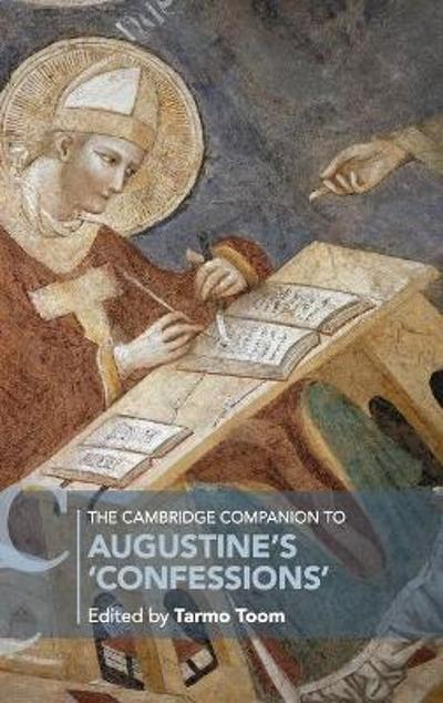 The Cambridge Companion to Augustine's 'Confessions' - Tarmo Toom