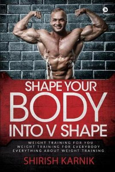 Shape Your Body into V Shape - Shirish Karnik