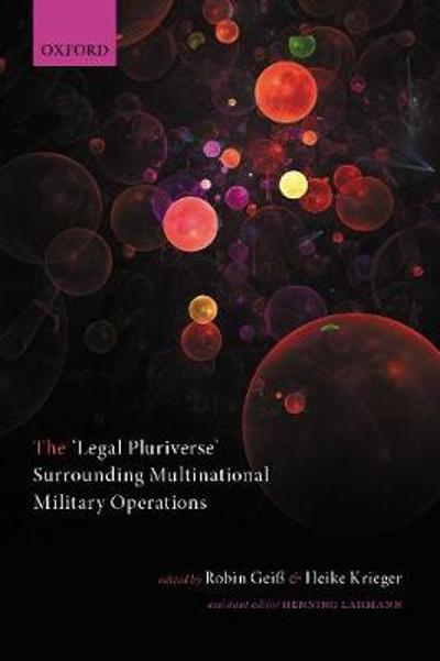 The 'Legal Pluriverse' Surrounding Multinational Military Operations - Robin Geis