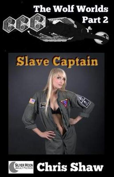 The Wolf Worlds Part 2 - Slave Captain - Chris Shaw
