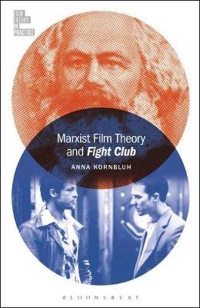 Marxist Film Theory and Fight Club - Kornbluh Anna Kornbluh