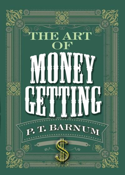 Art of Money Getting - P. T. Barnum